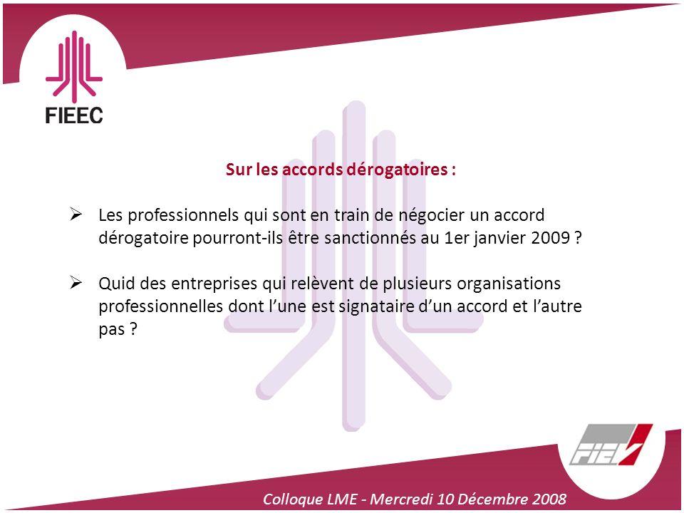 Colloque LME - Mercredi 10 Décembre 2008 Sur les accords dérogatoires : Les professionnels qui sont en train de négocier un accord dérogatoire pourron