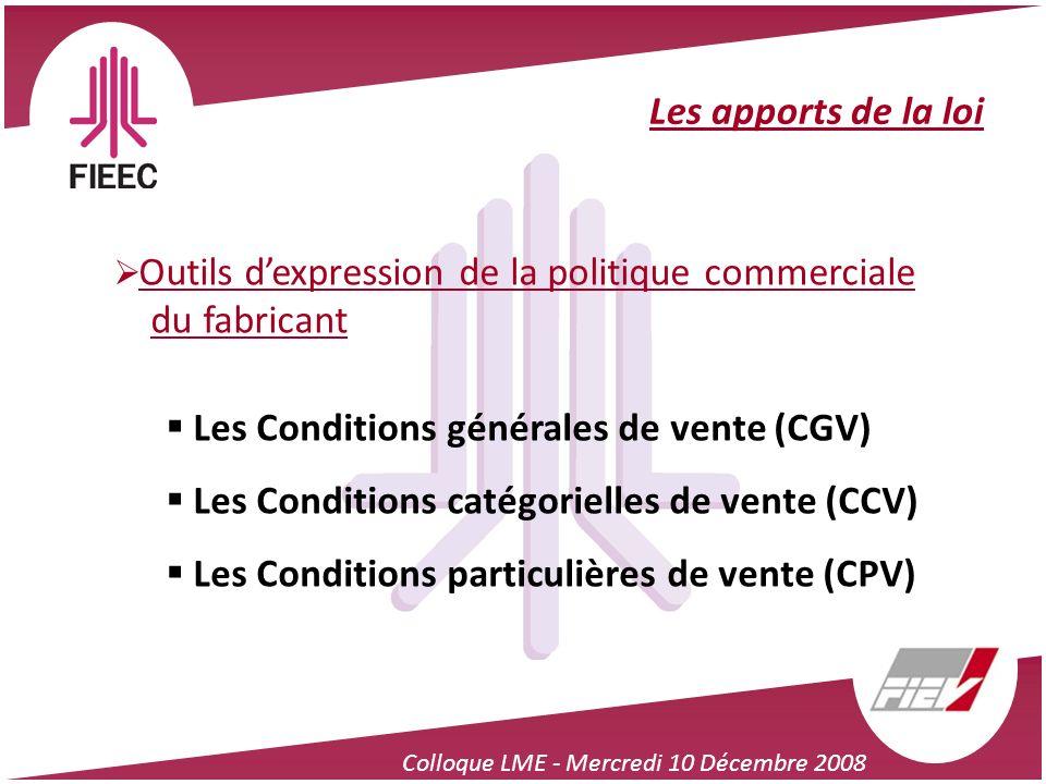 Les apports de la loi Outils dexpression de la politique commerciale du fabricant Les Conditions générales de vente (CGV) Les Conditions catégorielles