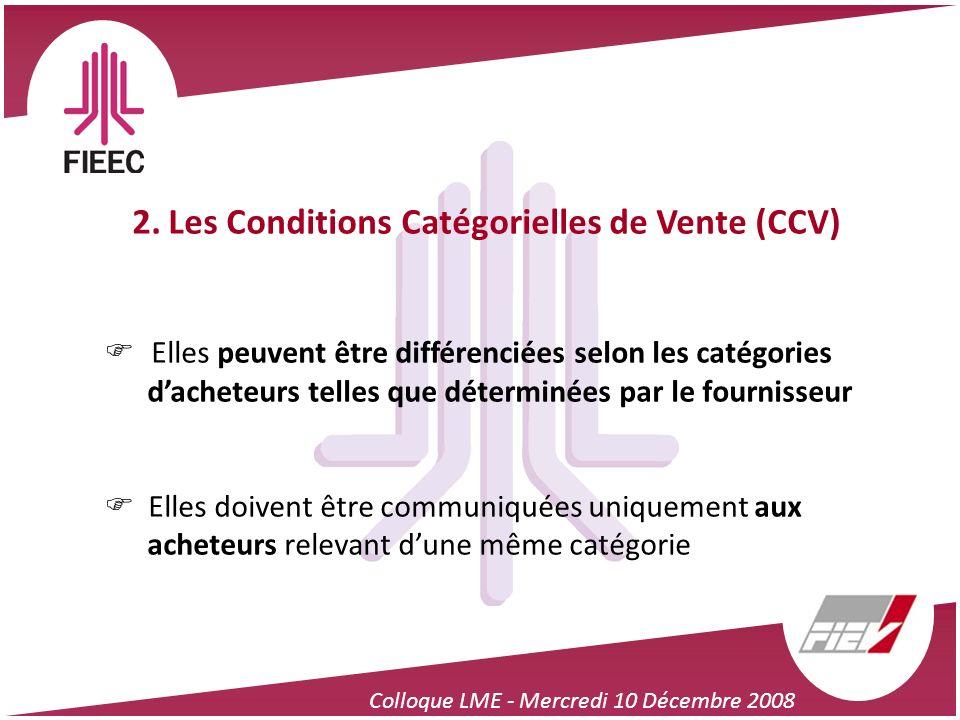 Colloque LME - Mercredi 10 Décembre 2008 2. Les Conditions Catégorielles de Vente (CCV) Elles peuvent être différenciées selon les catégories dacheteu