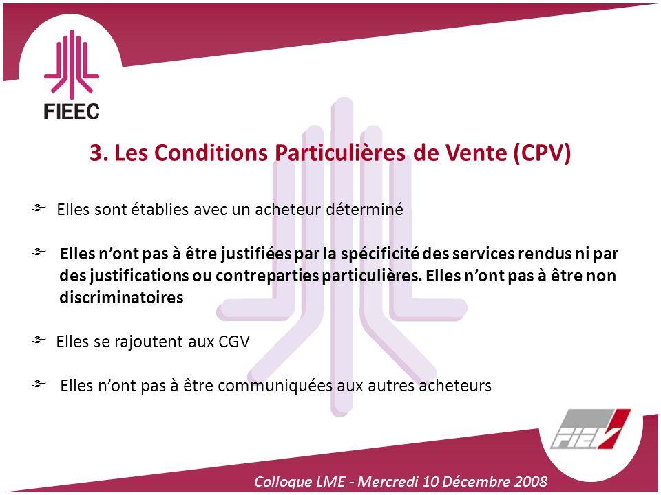 Colloque LME - Mercredi 10 Décembre 2008 3. Les Conditions Particulières de Vente (CPV) Elles sont établies avec un acheteur déterminé Elles nont pas