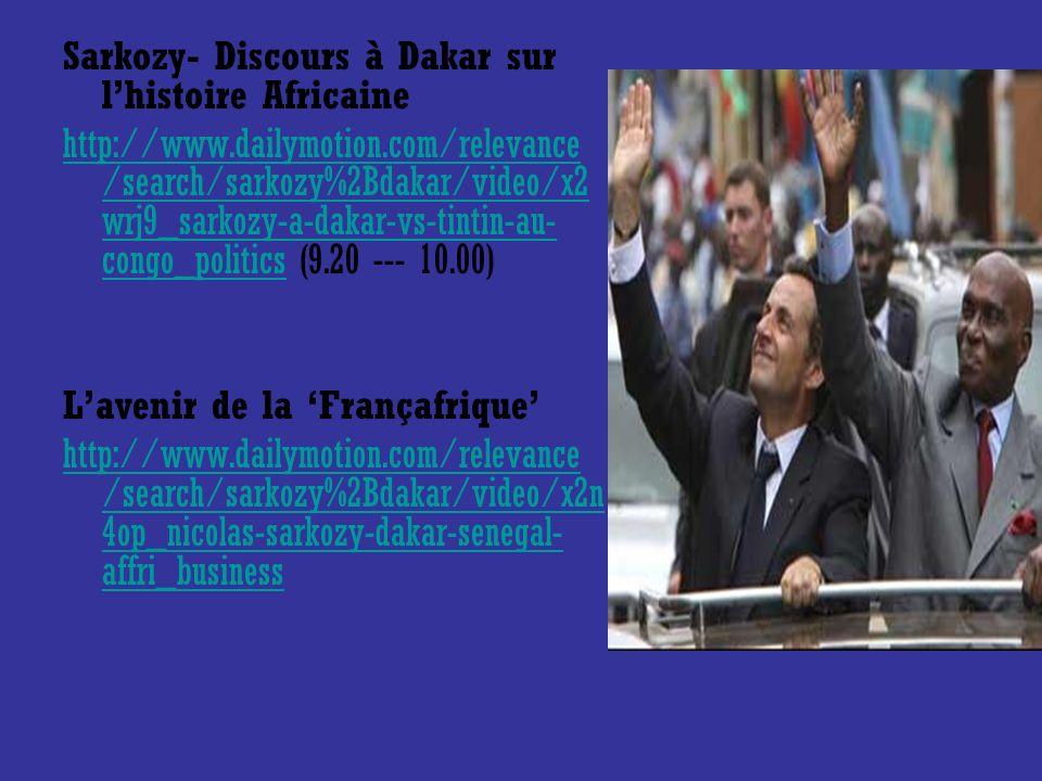 Sarkozy- Discours à Dakar sur lhistoire Africaine http://www.dailymotion.com/relevance /search/sarkozy%2Bdakar/video/x2 wrj9_sarkozy-a-dakar-vs-tintin