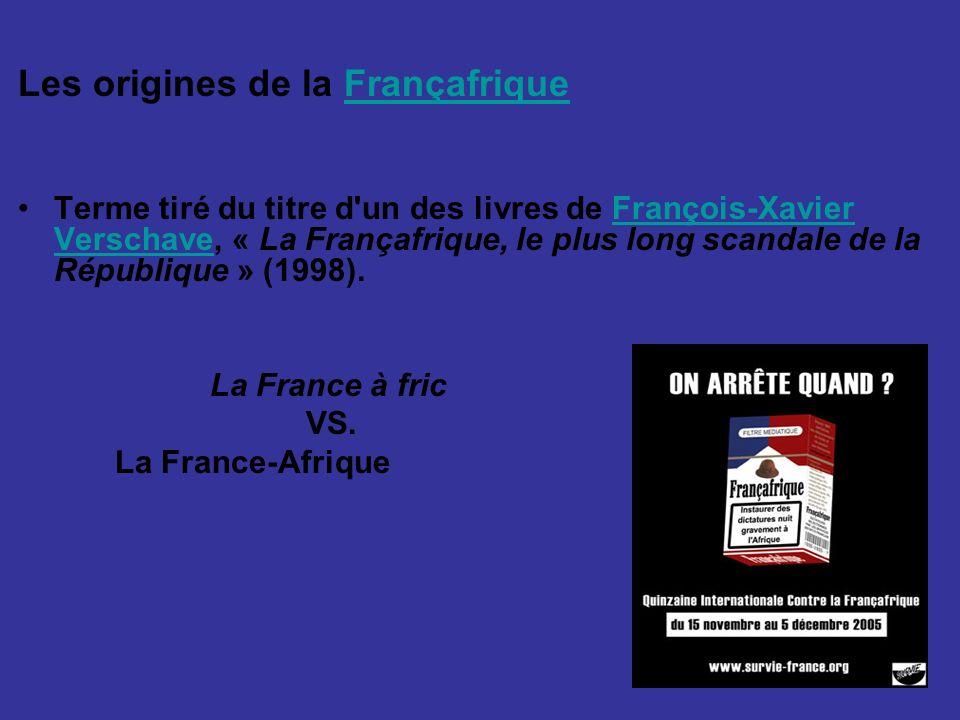 Les origines de la FrançafriqueFrançafrique Terme tiré du titre d'un des livres de François-Xavier Verschave, « La Françafrique, le plus long scandale