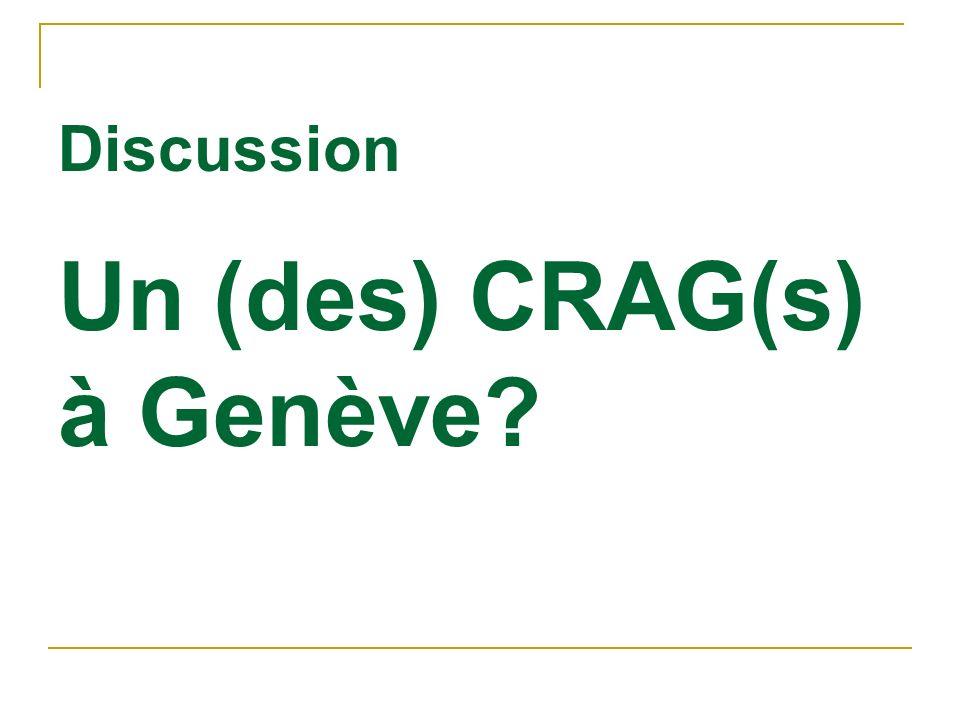 Discussion Un (des) CRAG(s) à Genève