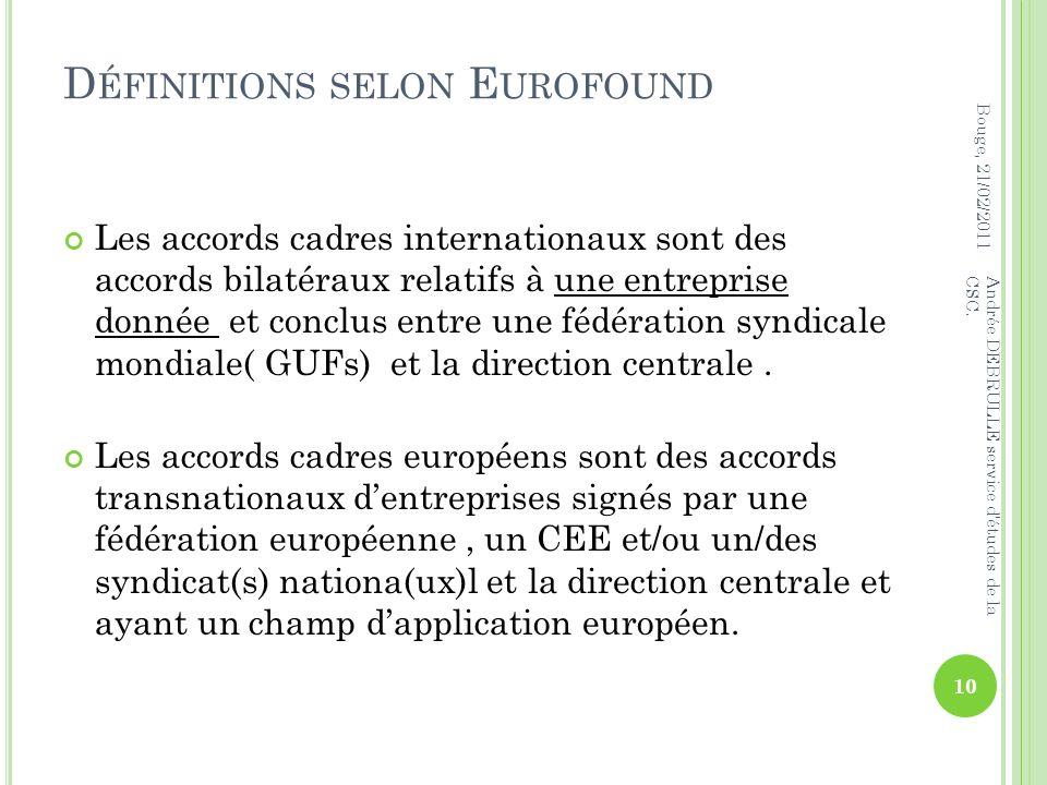 D ÉFINITIONS SELON E UROFOUND Les accords cadres internationaux sont des accords bilatéraux relatifs à une entreprise donnée et conclus entre une fédération syndicale mondiale( GUFs) et la direction centrale.