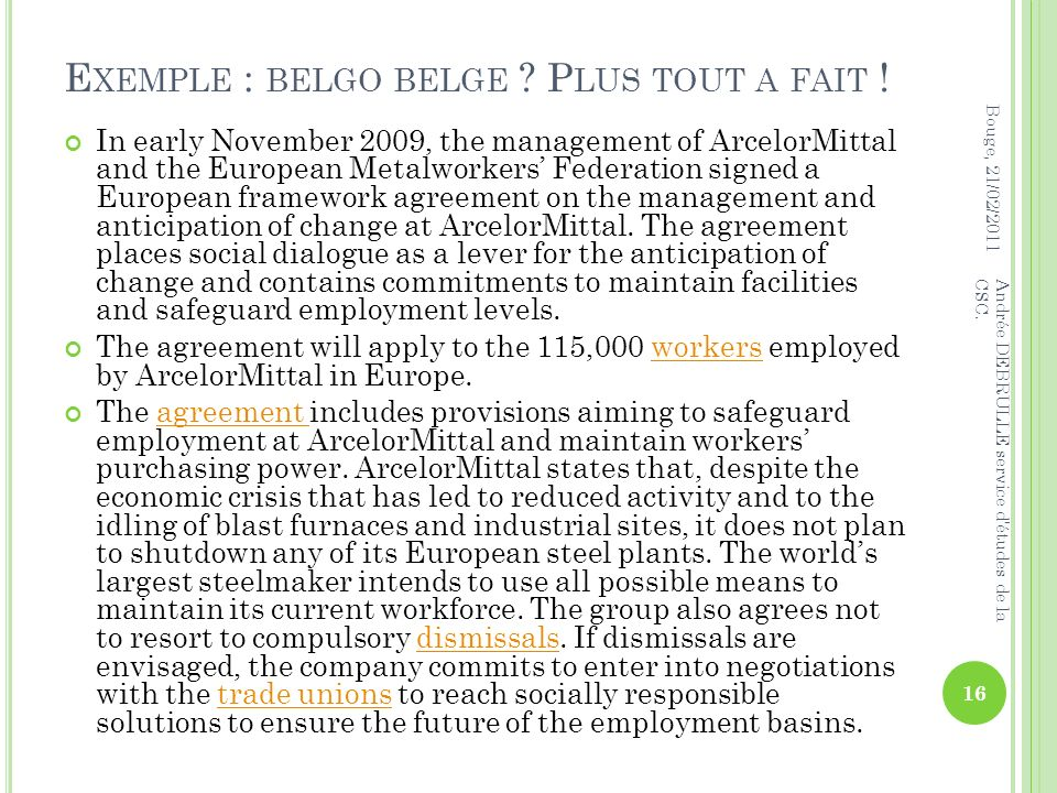 E XEMPLE : BELGO BELGE ? P LUS TOUT A FAIT ! In early November 2009, the management of ArcelorMittal and the European Metalworkers Federation signed a