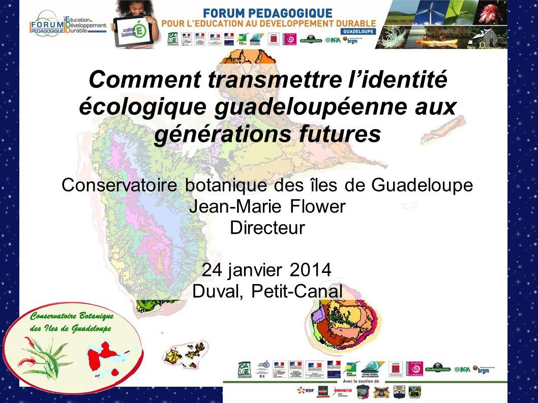 Comment transmettre lidentité écologique guadeloupéenne aux générations futures Conservatoire botanique des îles de Guadeloupe Jean-Marie Flower Direc