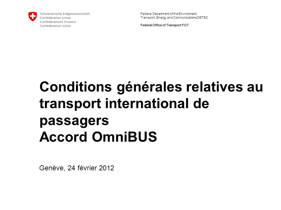 Federal Department of the Environment, Transport, Energy and Communications DETEC Federal Office of Transport FOT Conditions générales relatives au tr