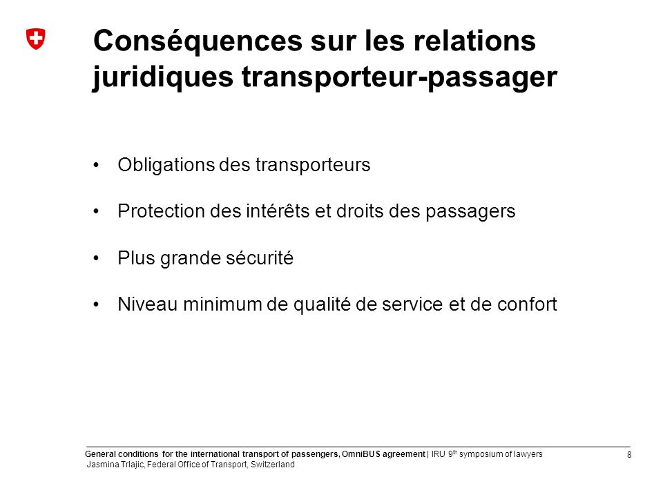 8 General conditions for the international transport of passengers, OmniBUS agreement | IRU 9 th symposium of lawyers Jasmina Trlajic, Federal Office