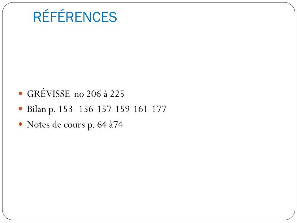 RÉFÉRENCES GRÉVISSE no 206 à 225 Bilan p. 153- 156-157-159-161-177 Notes de cours p. 64 à74