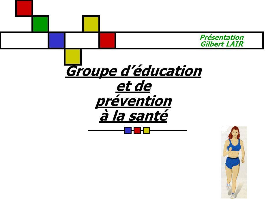 Groupe déducation et de prévention à la santé Présentation Gilbert LAIR