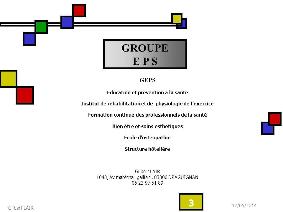 17/05/2014 Gilbert LAIR 3 GEPS Education et prévention à la santé Institut de réhabilitation et de physiologie de lexercice Formation continue des pro