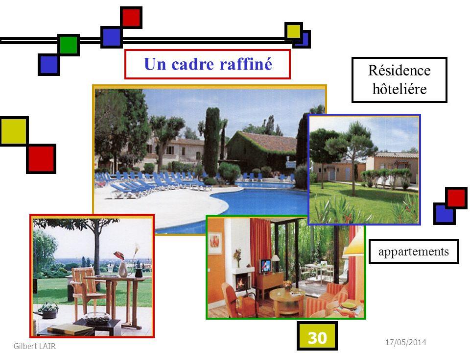17/05/2014 Gilbert LAIR 30 Un cadre raffiné Résidence hôteliére appartements