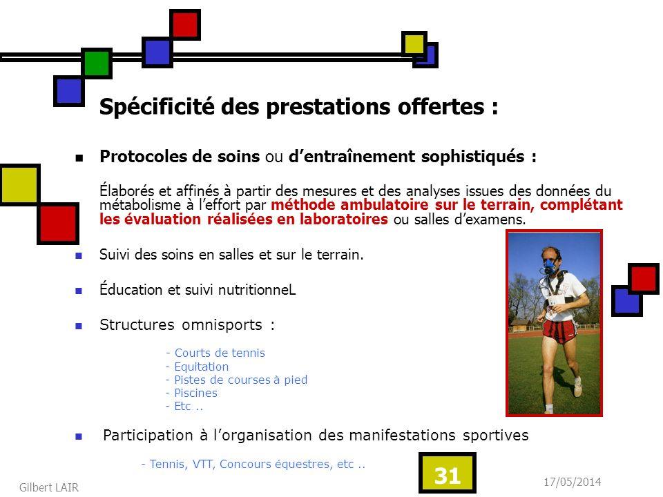 17/05/2014 Gilbert LAIR 31 Spécificité des prestations offertes : Protocoles de soins ou dentraînement sophistiqués : Élaborés et affinés à partir des
