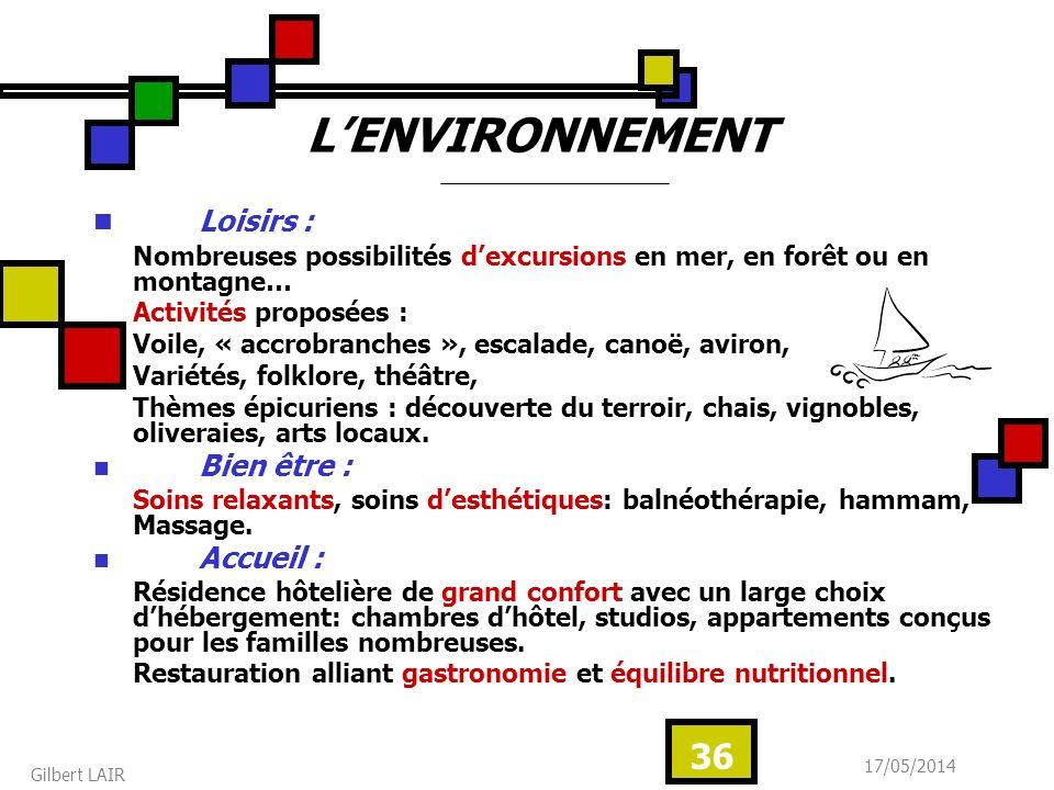 17/05/2014 Gilbert LAIR 36 Loisirs : Nombreuses possibilités dexcursions en mer, en forêt ou en montagne… Activités proposées : Voile, « accrobranches