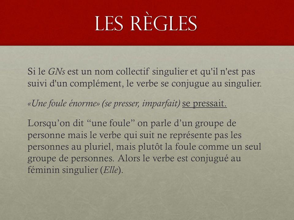 Les Règles Si le GNs est un nom collectif pluriel qui n est pas suivi d un complément, le verbe se conjuguera au pluriel.