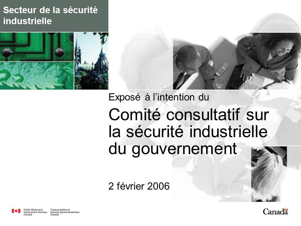 Secteur de la sécurité industrielle Exposé à lintention du Comité consultatif sur la sécurité industrielle du gouvernement 2 février 2006