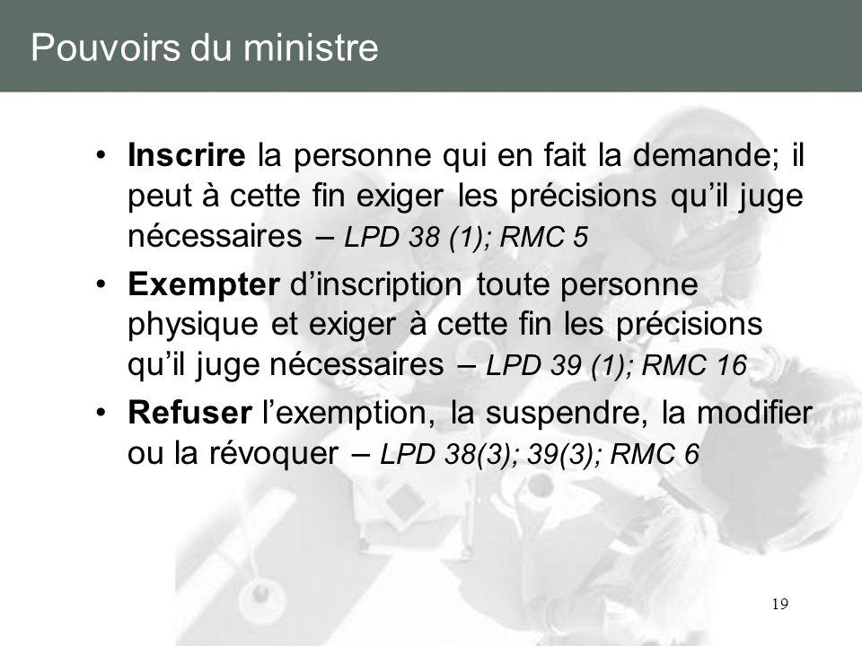 19 Pouvoirs du ministre Inscrire la personne qui en fait la demande; il peut à cette fin exiger les précisions quil juge nécessaires – LPD 38 (1); RMC