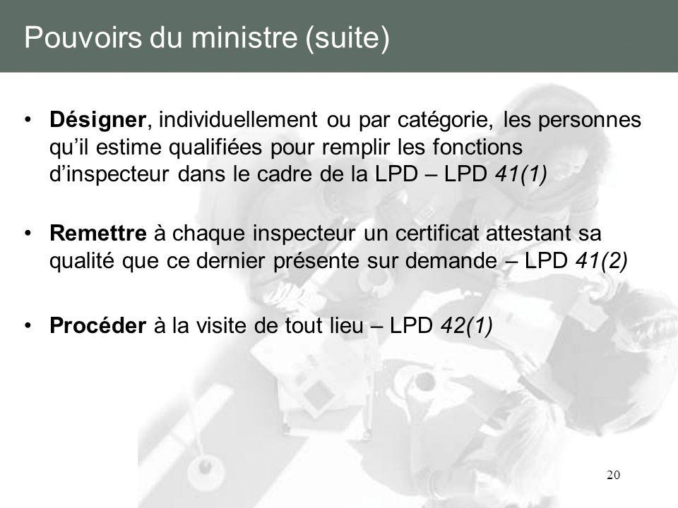 20 Pouvoirs du ministre (suite) Désigner, individuellement ou par catégorie, les personnes quil estime qualifiées pour remplir les fonctions dinspecte