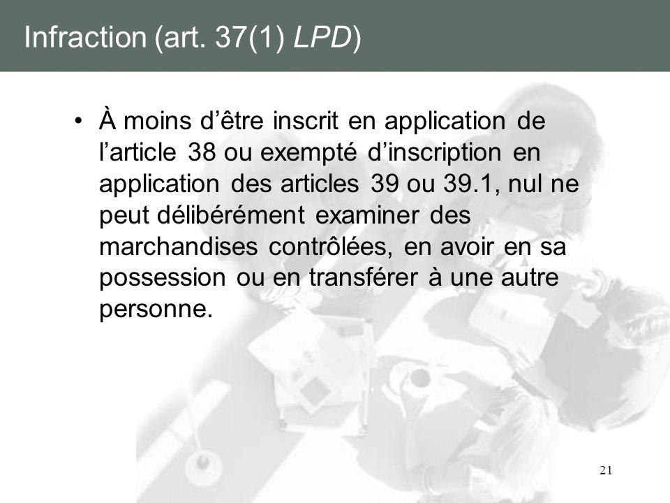 21 Infraction (art. 37(1) LPD) À moins dêtre inscrit en application de larticle 38 ou exempté dinscription en application des articles 39 ou 39.1, nul