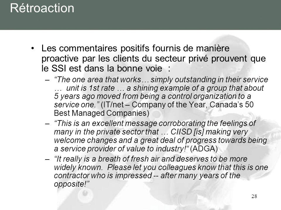 28 Rétroaction Les commentaires positifs fournis de manière proactive par les clients du secteur privé prouvent que le SSI est dans la bonne voie : –T