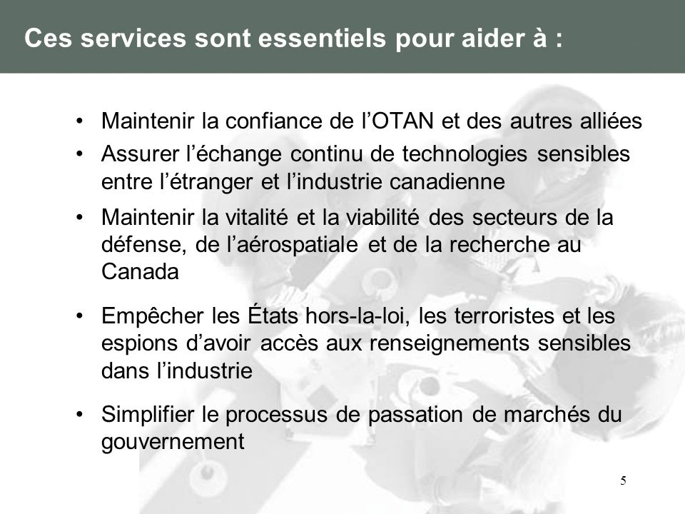 5 Ces services sont essentiels pour aider à : Maintenir la confiance de lOTAN et des autres alliées Assurer léchange continu de technologies sensibles