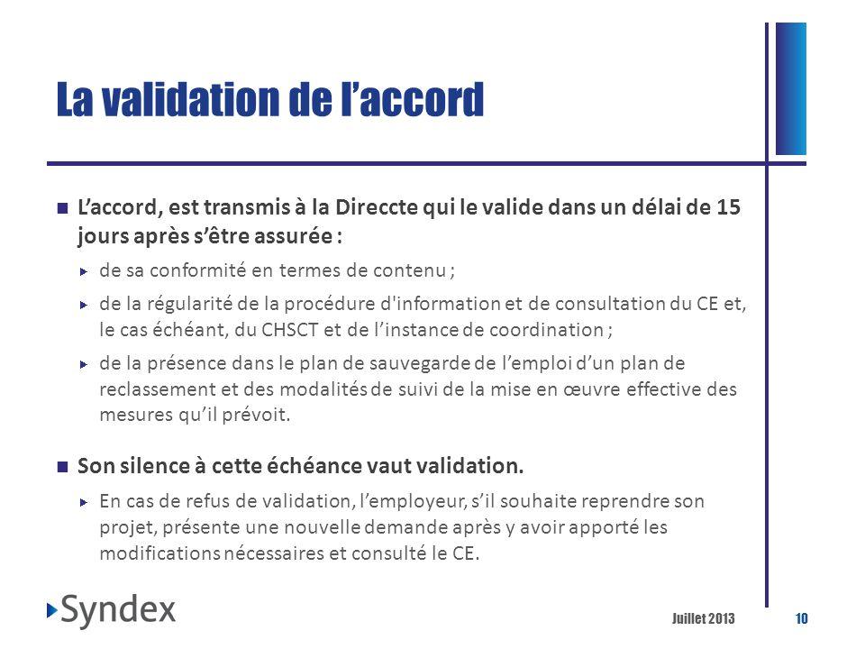 Juillet 201310 La validation de laccord Laccord, est transmis à la Direccte qui le valide dans un délai de 15 jours après sêtre assurée : de sa confor