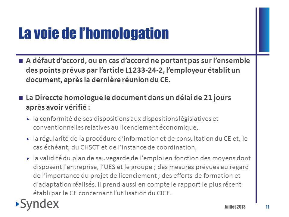 Juillet 201311 La voie de lhomologation A défaut daccord, ou en cas daccord ne portant pas sur lensemble des points prévus par larticle L1233-24-2, le