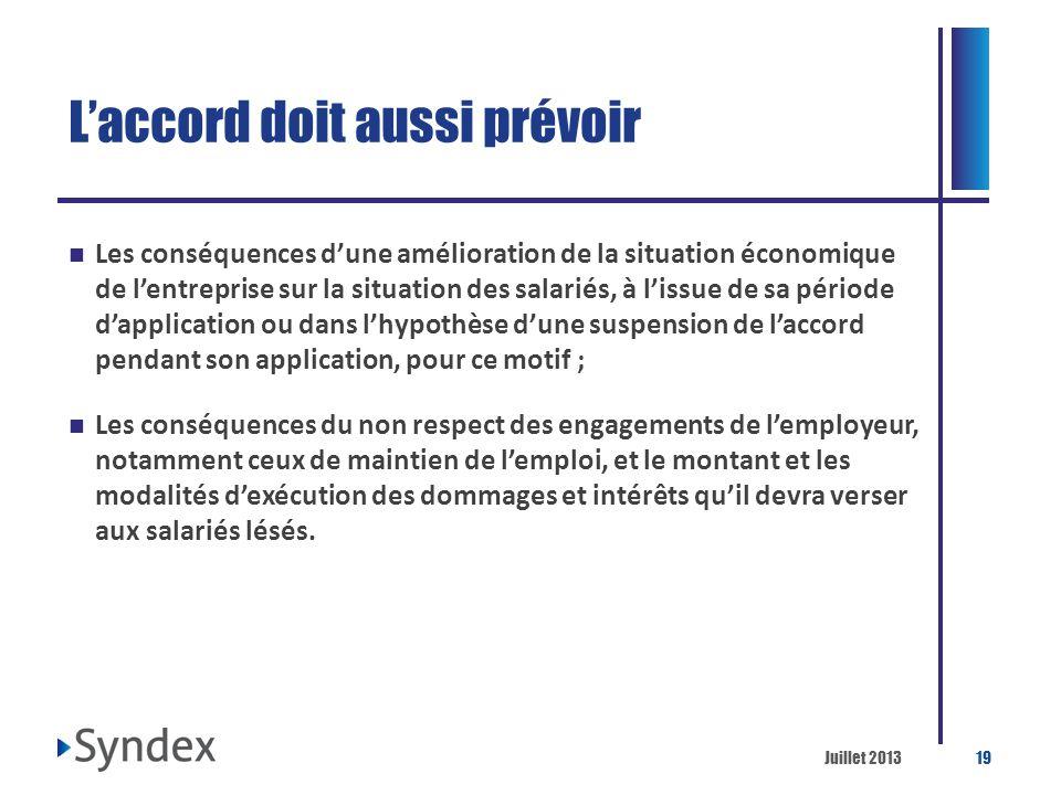 Juillet 201319 Laccord doit aussi prévoir Les conséquences dune amélioration de la situation économique de lentreprise sur la situation des salariés,