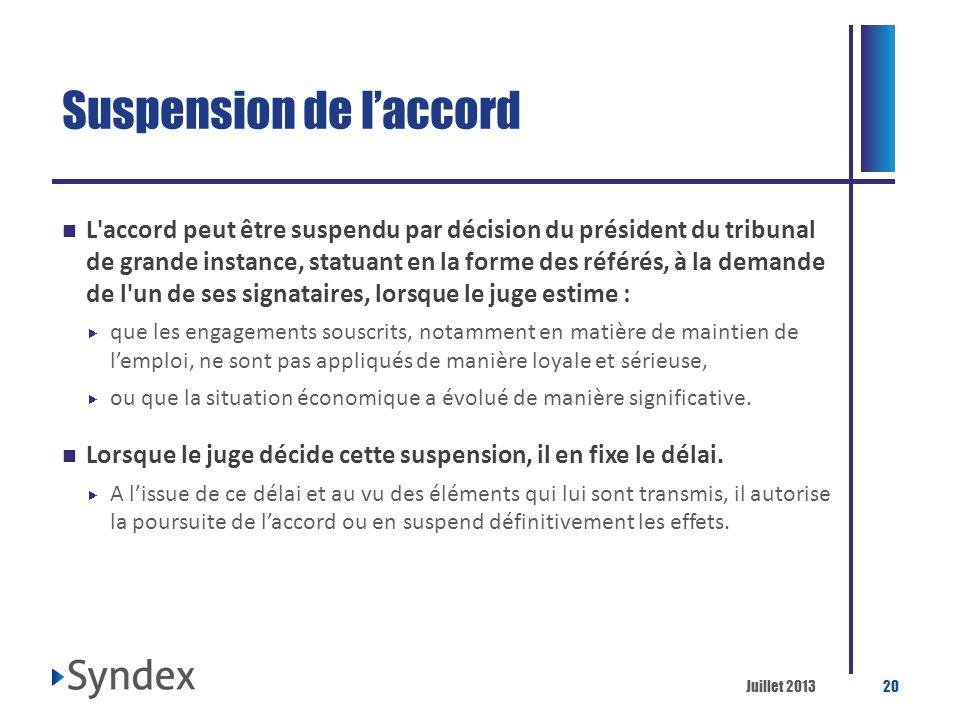Juillet 201320 Suspension de laccord L'accord peut être suspendu par décision du président du tribunal de grande instance, statuant en la forme des ré