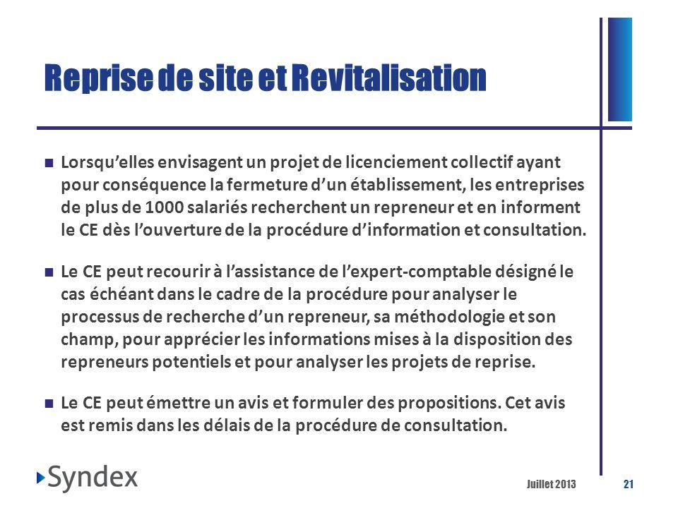 Juillet 201321 Reprise de site et Revitalisation Lorsquelles envisagent un projet de licenciement collectif ayant pour conséquence la fermeture dun ét