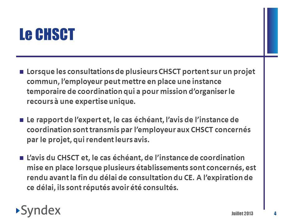 Juillet 20134 Le CHSCT Lorsque les consultations de plusieurs CHSCT portent sur un projet commun, lemployeur peut mettre en place une instance tempora