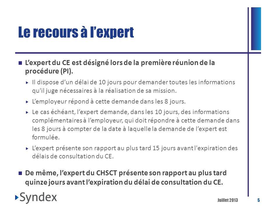 Juillet 20135 Le recours à lexpert Lexpert du CE est désigné lors de la première réunion de la procédure (PI). Il dispose dun délai de 10 jours pour d