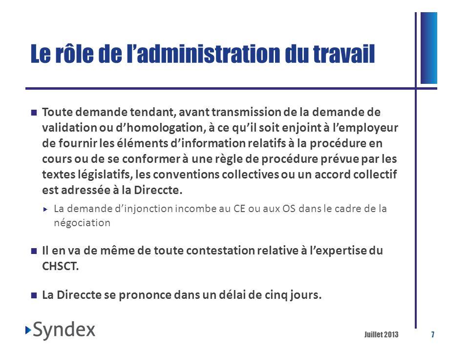 Juillet 20137 Le rôle de ladministration du travail Toute demande tendant, avant transmission de la demande de validation ou dhomologation, à ce quil
