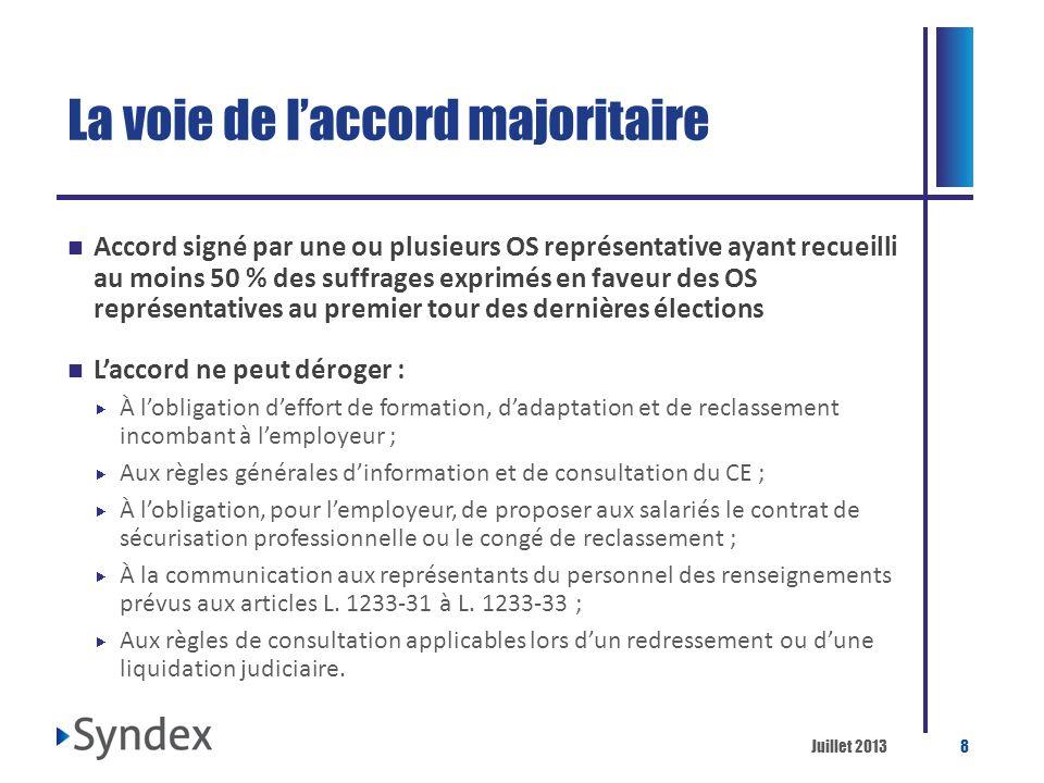Juillet 20138 La voie de laccord majoritaire Accord signé par une ou plusieurs OS représentative ayant recueilli au moins 50 % des suffrages exprimés
