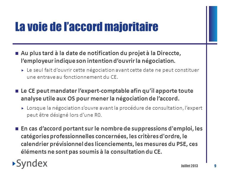 Juillet 20139 La voie de laccord majoritaire Au plus tard à la date de notification du projet à la Direccte, lemployeur indique son intention douvrir