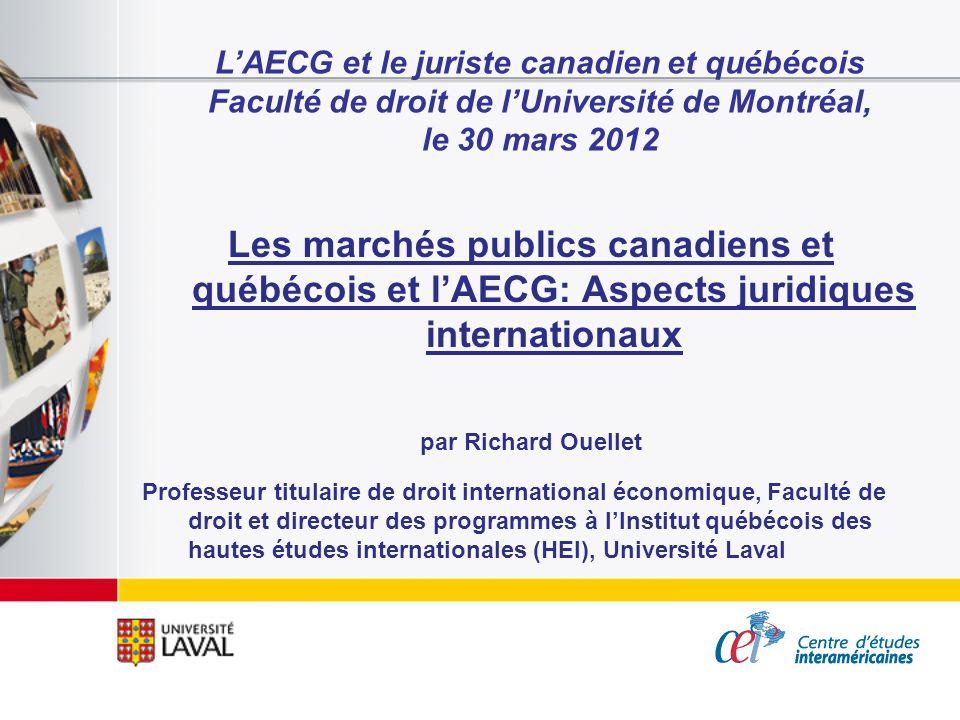 LAECG et le juriste canadien et québécois Faculté de droit de lUniversité de Montréal, le 30 mars 2012 Les marchés publics canadiens et québécois et l