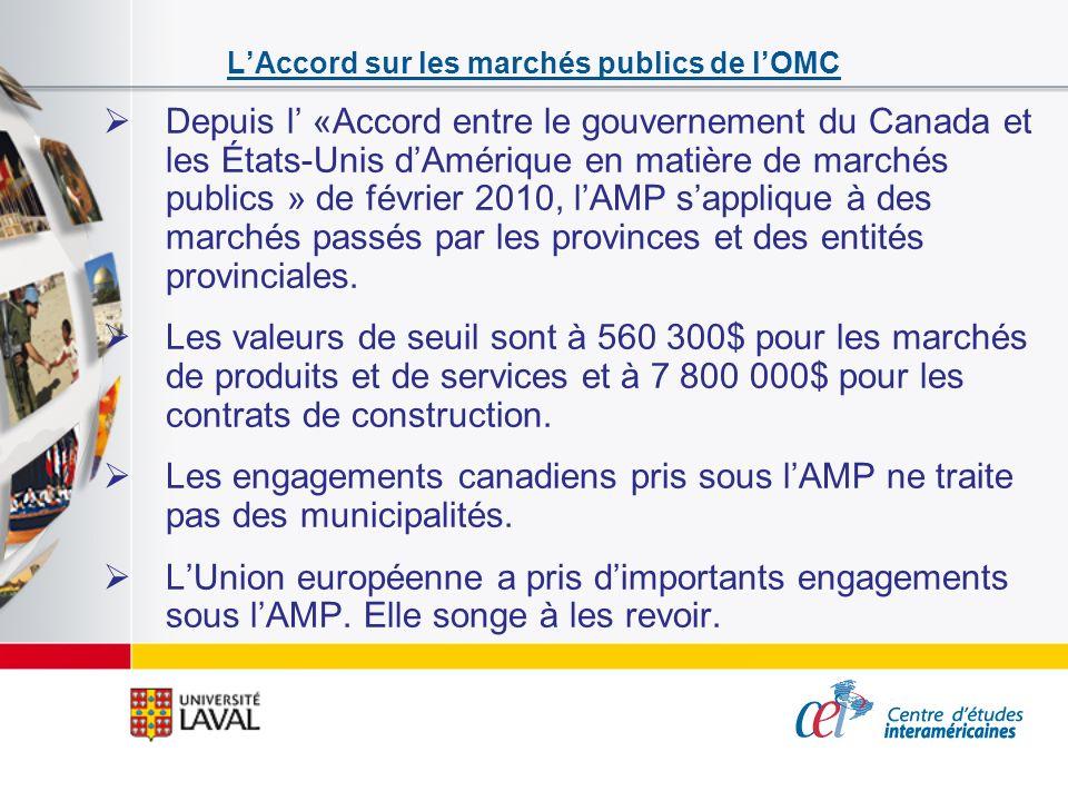 LAccord sur les marchés publics de lOMC Depuis l «Accord entre le gouvernement du Canada et les États-Unis dAmérique en matière de marchés publics » d