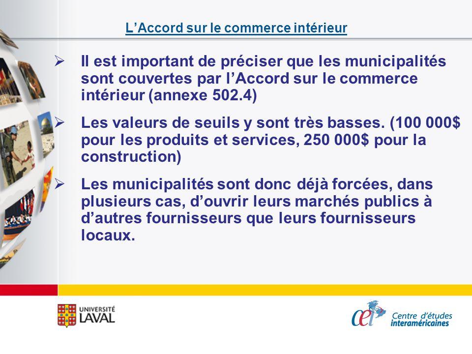 LAccord sur le commerce intérieur Il est important de préciser que les municipalités sont couvertes par lAccord sur le commerce intérieur (annexe 502.