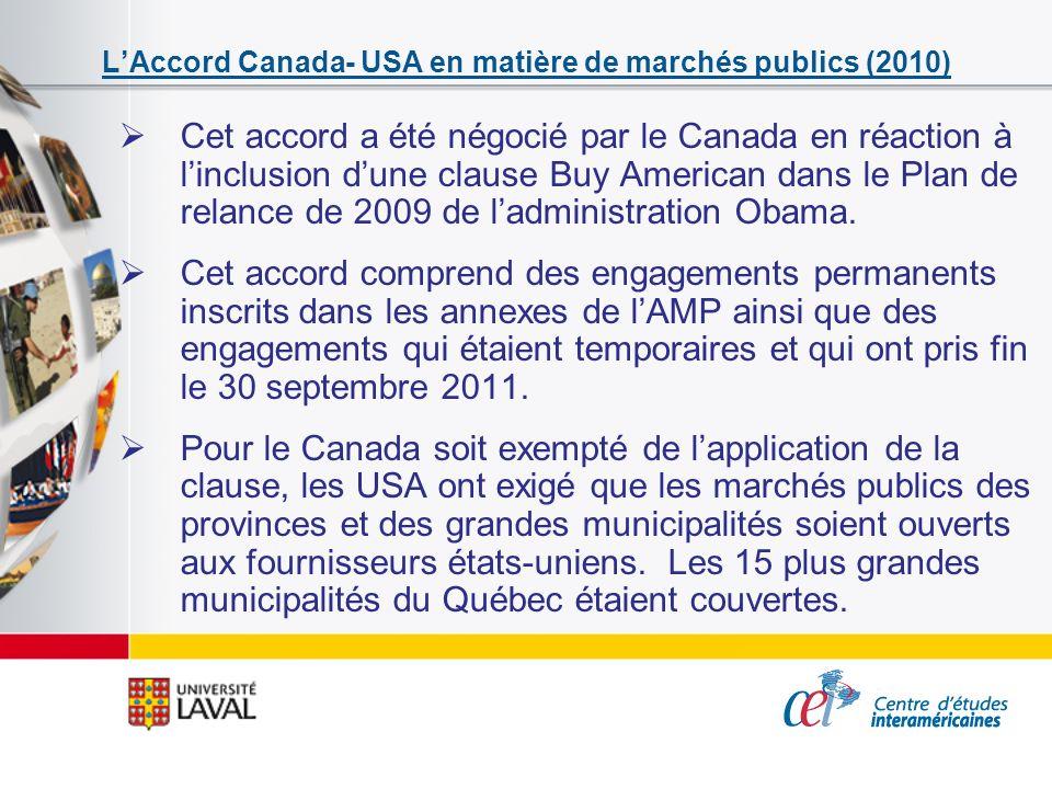 LAccord Canada- USA en matière de marchés publics (2010) Cet accord a été négocié par le Canada en réaction à linclusion dune clause Buy American dans