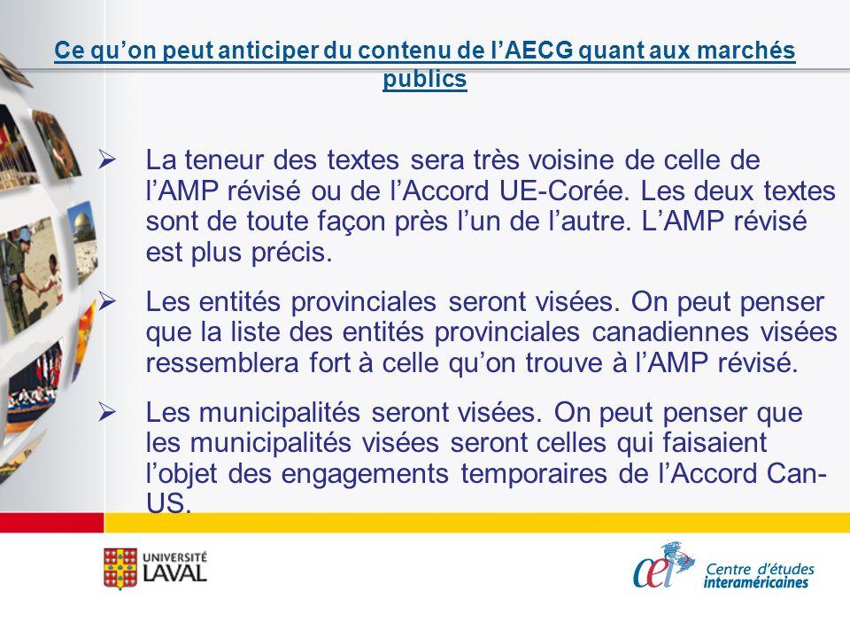 Ce quon peut anticiper du contenu de lAECG quant aux marchés publics La teneur des textes sera très voisine de celle de lAMP révisé ou de lAccord UE-C