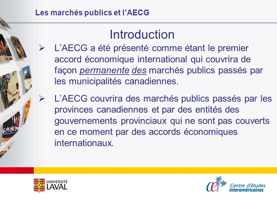 Les marchés publics et lAECG Introduction LAECG a été présenté comme étant le premier accord économique international qui couvrira de façon permanente