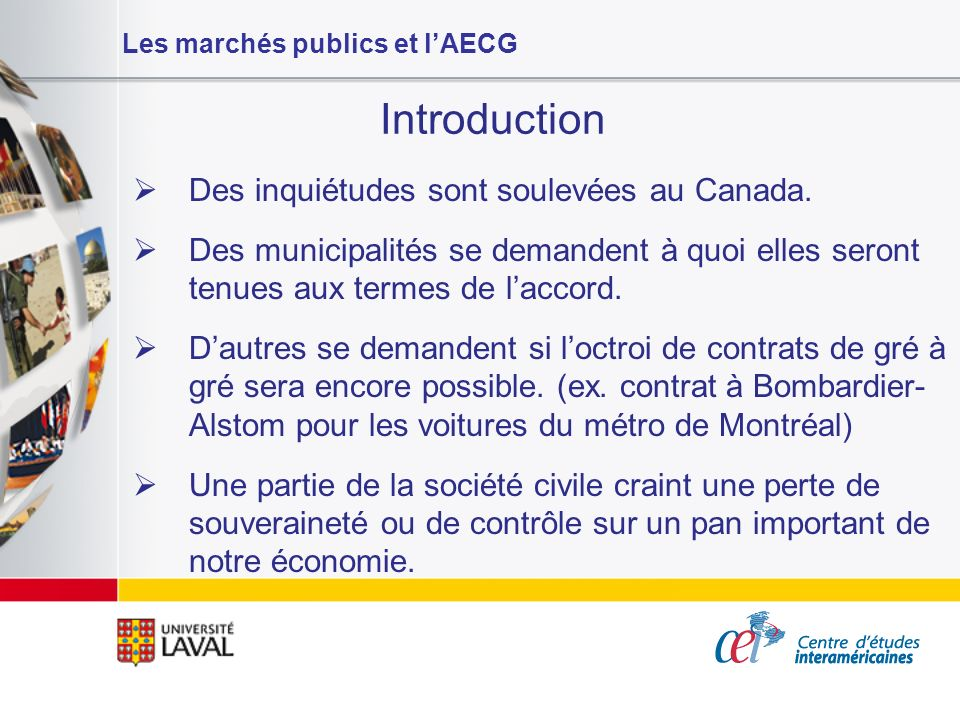 Les marchés publics et lAECG Introduction Le 25 janvier dernier, la Presse canadienne rapportait que le premier ministre du Québec disait que les villes devaient sattendre à devoir ouvrir leurs marchés publics.