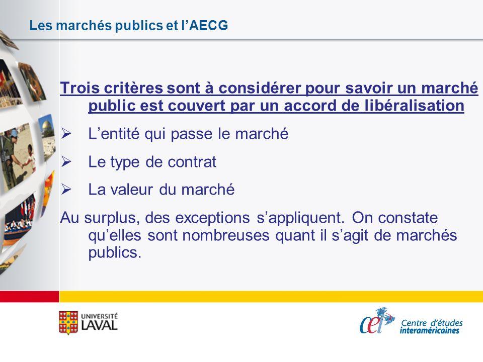 Les marchés publics et lAECG Trois critères sont à considérer pour savoir un marché public est couvert par un accord de libéralisation Lentité qui pas