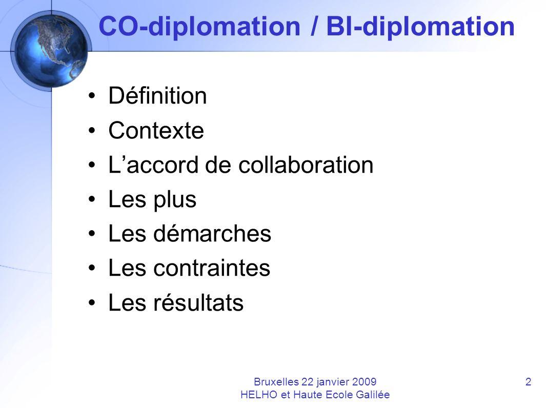 CO-diplomation / BI-diplomation Définition Contexte Laccord de collaboration Les plus Les démarches Les contraintes Les résultats Bruxelles 22 janvier