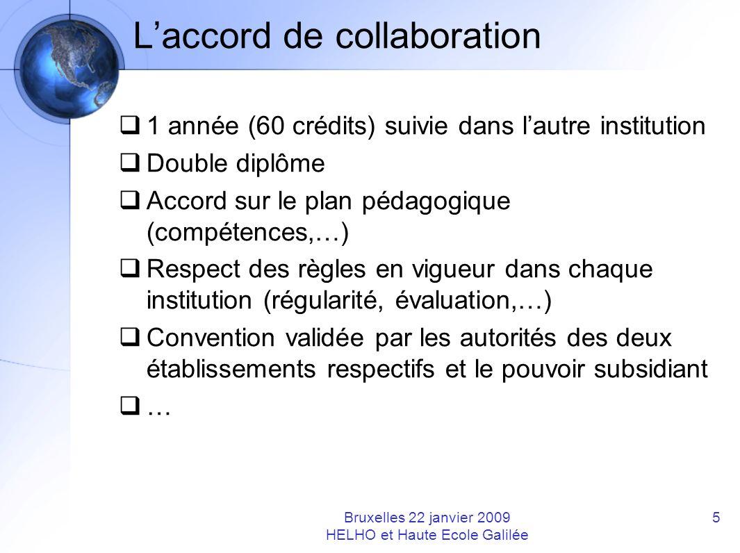 Laccord de collaboration 1 année (60 crédits) suivie dans lautre institution Double diplôme Accord sur le plan pédagogique (compétences,…) Respect des