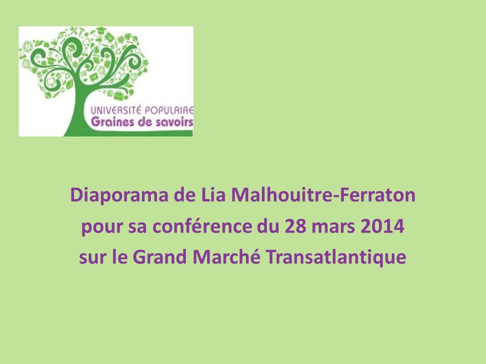 Diaporama de Lia Malhouitre-Ferraton pour sa conférence du 28 mars 2014 sur le Grand Marché Transatlantique