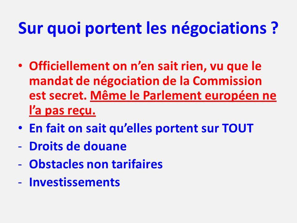 Sur quoi portent les négociations ? Officiellement on nen sait rien, vu que le mandat de négociation de la Commission est secret. Même le Parlement eu