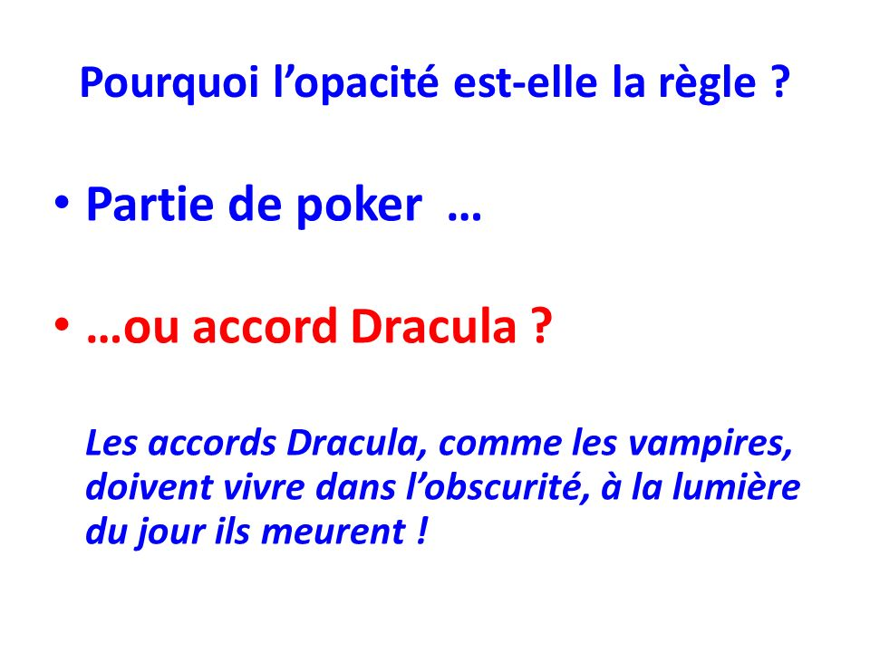 Pourquoi lopacité est-elle la règle ? Partie de poker … …ou accord Dracula ? Les accords Dracula, comme les vampires, doivent vivre dans lobscurité, à