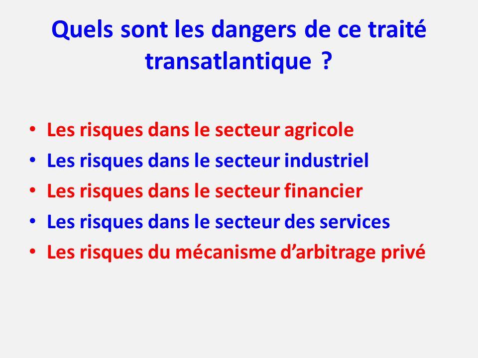 Quels sont les dangers de ce traité transatlantique ? Les risques dans le secteur agricole Les risques dans le secteur industriel Les risques dans le