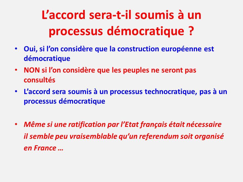 Laccord sera-t-il soumis à un processus démocratique ? Oui, si lon considère que la construction européenne est démocratique NON si lon considère que